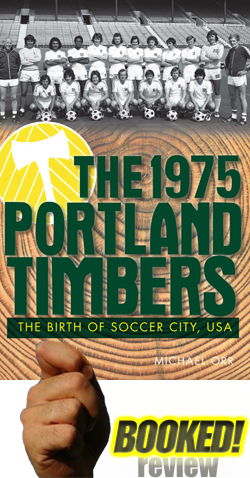 The 1975 Portland Timbers: The Birth of Soccer City, USA
